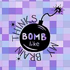 My brain thinks BOMB-like by Didi Kasa