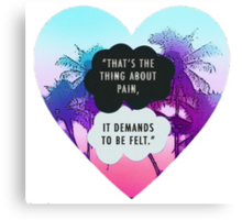 THAT'S THE THING ABOUT PAIN IT DEMENDS TO BE FELT TFIOS THE TAULT IN OUR STARS TUMBLR STICKER SHIRT ETC Canvas Print
