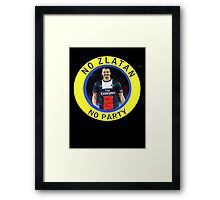 No Zlatan, No Party Framed Print