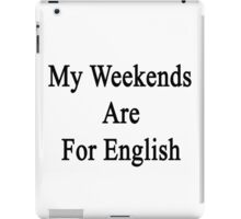 My Weekends Are For English  iPad Case/Skin