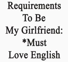 Requirements To Be My Girlfriend: *Must Love English  by supernova23