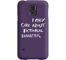 I only care about fictional characters Samsung Galaxy Case/Skin