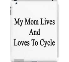 My Mom Lives And Loves To Cycle  iPad Case/Skin