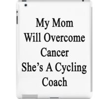 My Mom Will Overcome Cancer She's A Cycling Coach  iPad Case/Skin