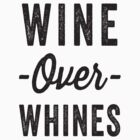 Wine Over Whines by Fitspire Apparel