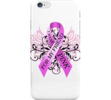 I Wear Pink For My Friend (w) iPhone Case/Skin