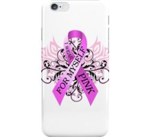 I Wear Pink For Myself (w) iPhone Case/Skin