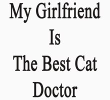 My Girlfriend Is The Best Cat Doctor  by supernova23