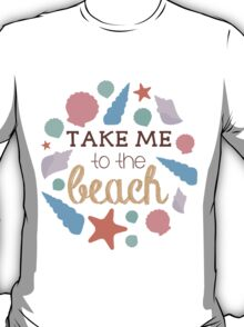 Take Me To The Beach T-Shirt