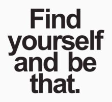 Find yourself and be that by shirtshirtshirt
