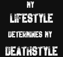 My Lifestyle determines my Deathstyle!  by JoeDigitalMedia