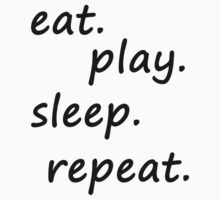 eat play sleep repeat blk/wht by Glamfoxx