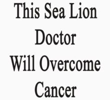 This Sea Lion Doctor Will Overcome Cancer  by supernova23