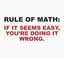 Rule Of Math: If It Seems Easy, You're Doing It Wrong. by DesignFactoryD