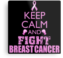 Keep Calm and Fight Breast Cancer Metal Print