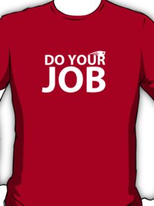 """""""Do your job."""" New England Patriots Bill Belichick quote T-Shirt"""