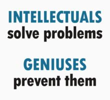INTELLECTUALS SOLVE PROBLEMS GENIUSES PREVENT THEM by Glamfoxx
