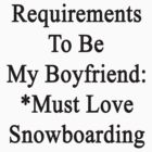 Requirements To Be My Boyfriend: *Must Love Snowboarding  by supernova23