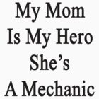 My Mom Is My Hero She's A Mechanic  by supernova23
