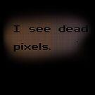 I see dead pixels by disneylander11