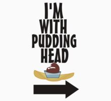 I'm With Pudding Head by Geekster23