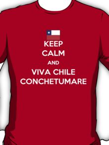 Keep calm and viva Chile conchetumare T-Shirt