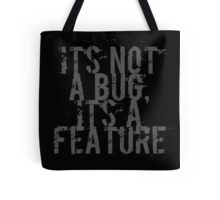 Its Not A Bug, Its A Feature - Geek  Tote Bag