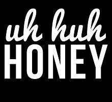 Uh Huh Honey by aahdesigns
