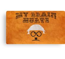 """My Brain Hurts!"" Canvas Print"