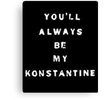 you'll always be my konstantine (non-transparent) Canvas Print
