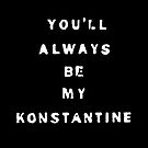 you'll always be my konstantine (non-transparent) by shoshgoodman