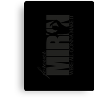 Forever Mirin (version 1 white) Canvas Print