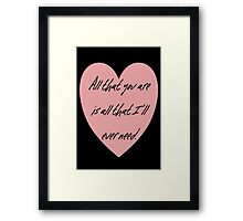 All that you are is all that I'll ever need Framed Print