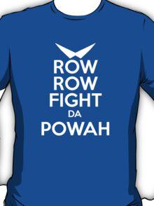 ROW ROW, FIGHT DA POWAH! T-Shirt