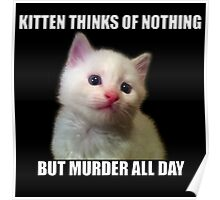 Kitten thinks of nothing but murder all day Poster