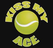 Kiss My Ace - Funny Tennis T Shirt by wordsonashirt