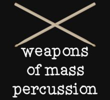 Weapons of Mass Percussion - Funny Drumming Drum Sticks T Shirt by wordsonashirt