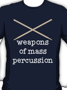 Weapons of Mass Percussion - Funny Drumming Drum Sticks T Shirt T-Shirt