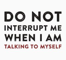Funny Saying - Do Not Interrupt Me When I Am Talking To Myself T Shirt by wordsonashirt