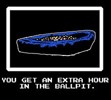 """""""You Get An Extra Hour In the Ball Pit"""" by tshirts4robots"""