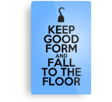 Keep Good Form & Fall to the Floor Metal Print