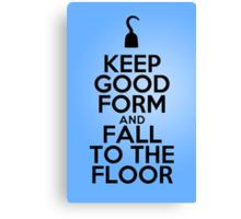 Keep Good Form & Fall to the Floor Canvas Print