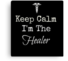 Keep Calm, I'm the Healer! Canvas Print