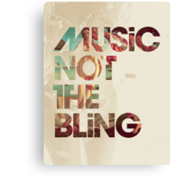 Music Not The Bling Canvas Print