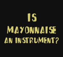 IS MAYONNAISE AN INSTRUMENT? by evanmayer