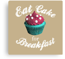 Eat cake for breakfast, with vintage wear and tear Canvas Print