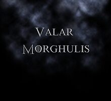 Valar Morghulis- Game of Thrones by fandomstop