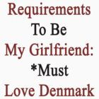 Requirements To Be My Girlfriend: *Must Love Denmark  by supernova23