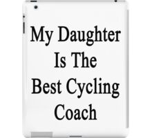 My Daughter Is The Best Cycling Coach  iPad Case/Skin