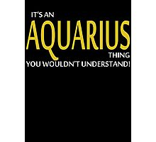 It's An AQUARIUS Thing, You Wouldn't Understand! Photographic Print